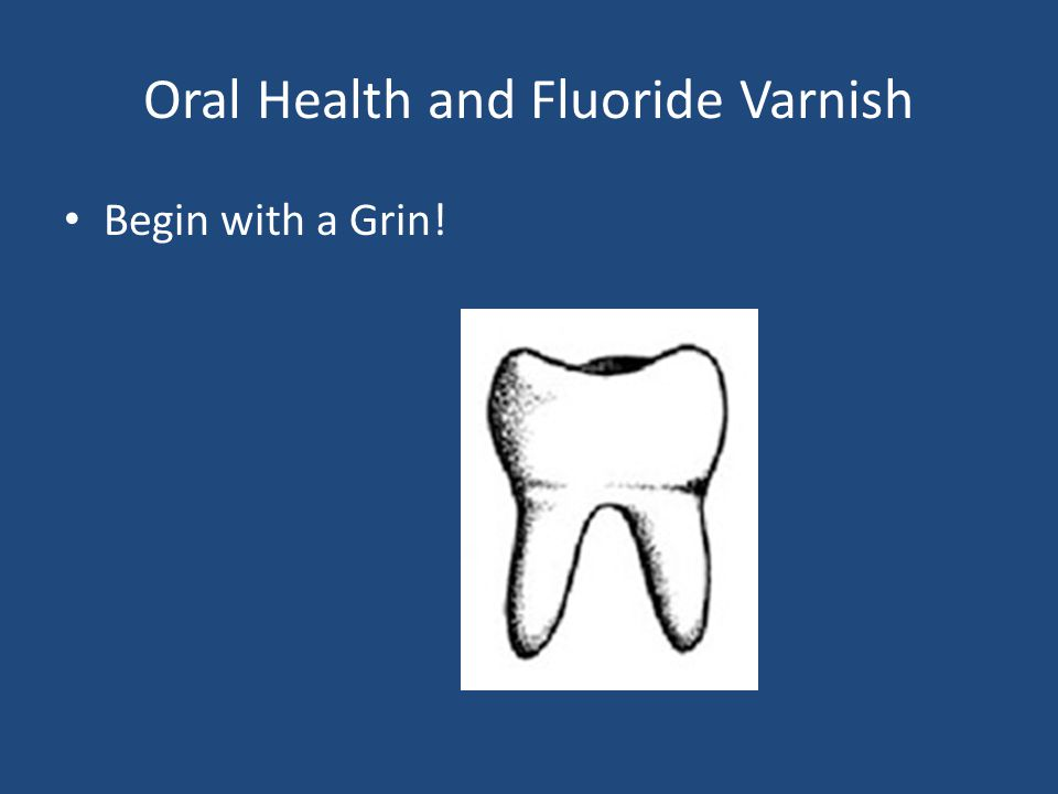 Oral Health and Fluoride Varnish Begin with a Grin!
