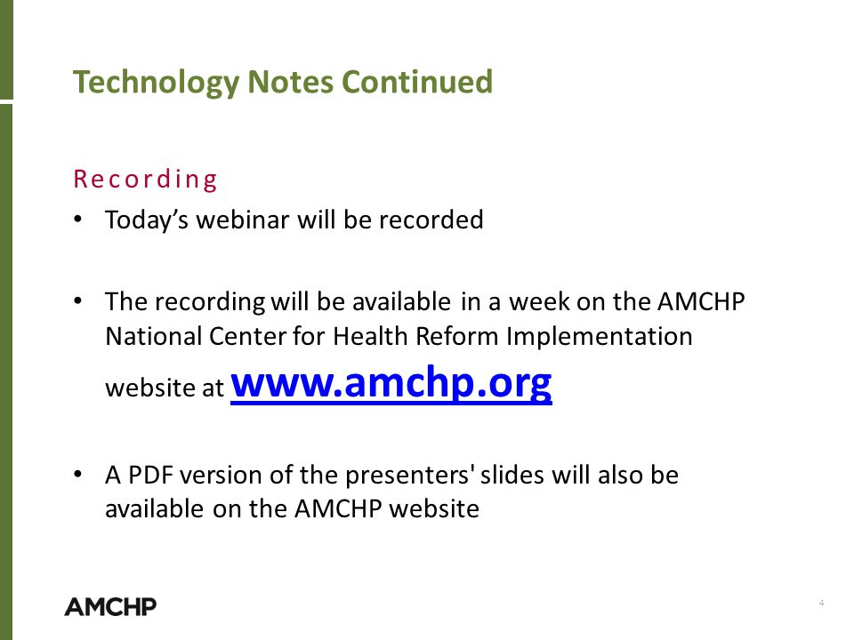 Technology Notes Continued Recording Today's webinar will be recorded The recording will be available in a week on the AMCHP National Center for Health Reform Implementation website at www.amchp.org A PDF version of the presenters slides will also be available on the AMCHP website 4