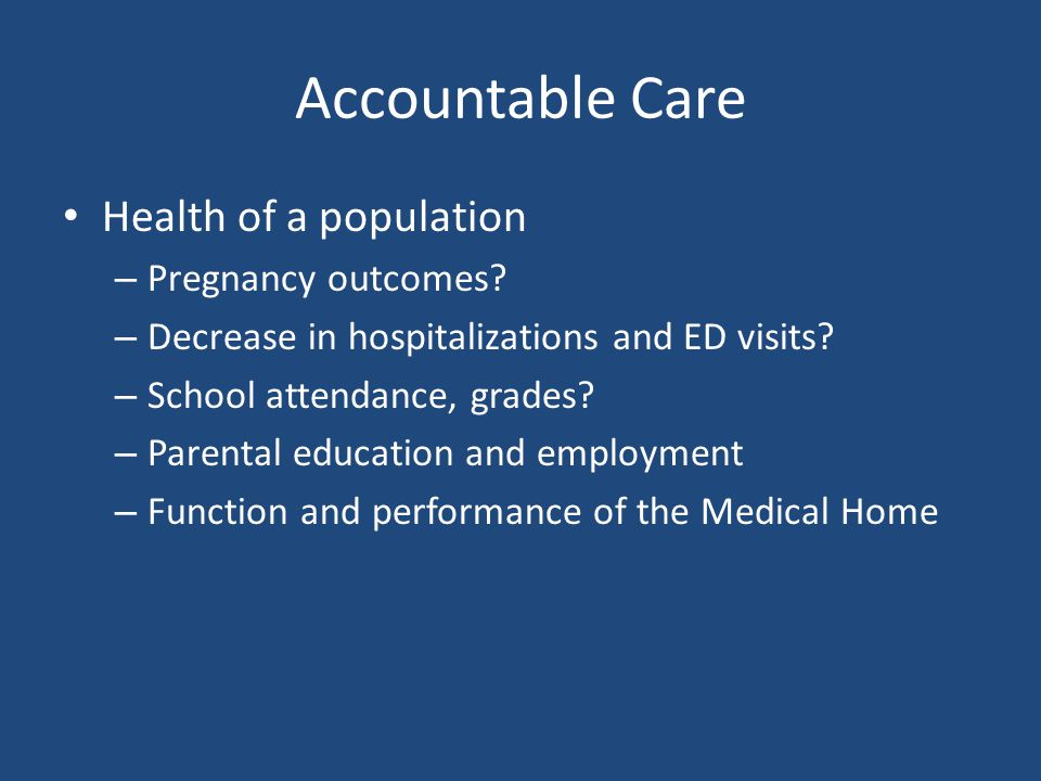 Accountable Care Health of a population – Pregnancy outcomes.