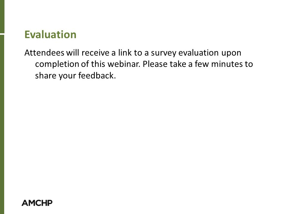 Evaluation Attendees will receive a link to a survey evaluation upon completion of this webinar.