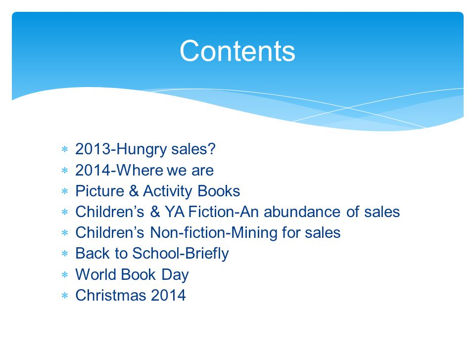  2013-Hungry sales?  2014-Where we are  Picture & Activity Books  Children's & YA Fiction-An abundance of sales  Children's Non-fiction-Mining fo