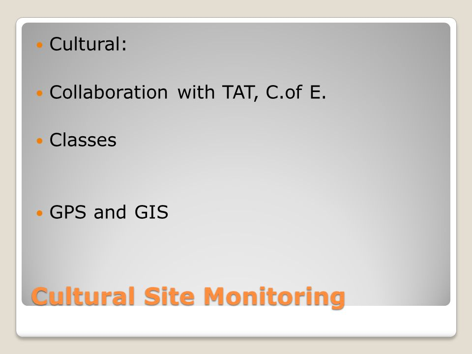 Cultural Site Monitoring Cultural: Collaboration with TAT, C.of E. Classes GPS and GIS