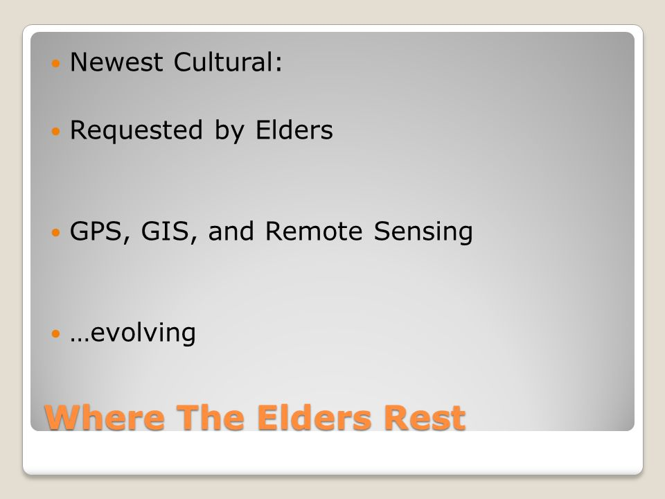 Where The Elders Rest Newest Cultural: Requested by Elders GPS, GIS, and Remote Sensing …evolving