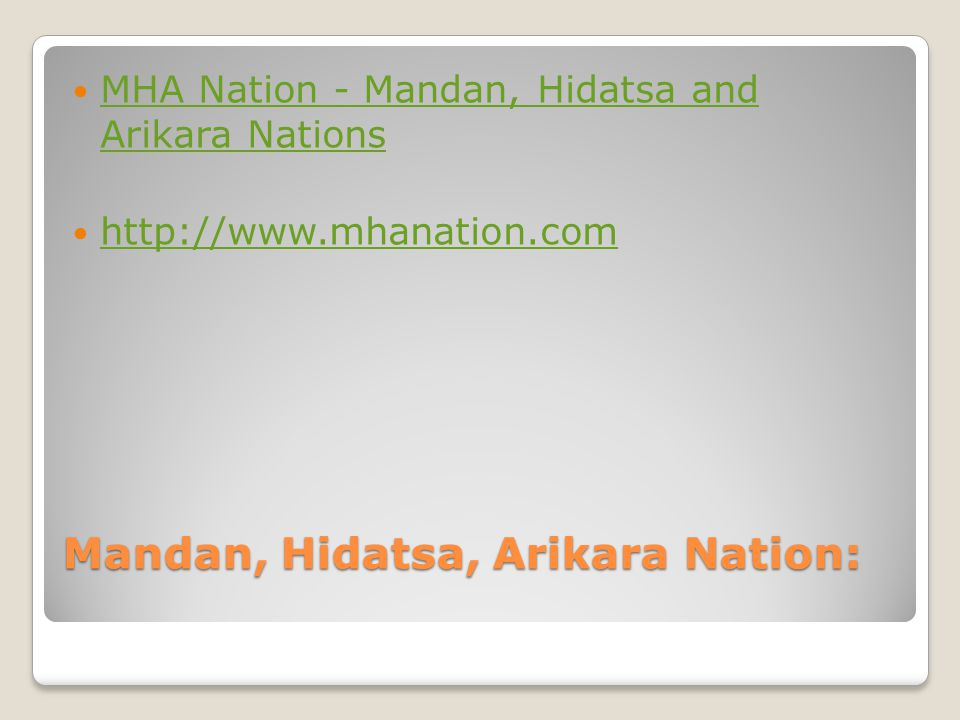 Mandan, Hidatsa, Arikara Nation: MHA Nation - Mandan, Hidatsa and Arikara Nations MHA Nation - Mandan, Hidatsa and Arikara Nations http://www.mhanation.com