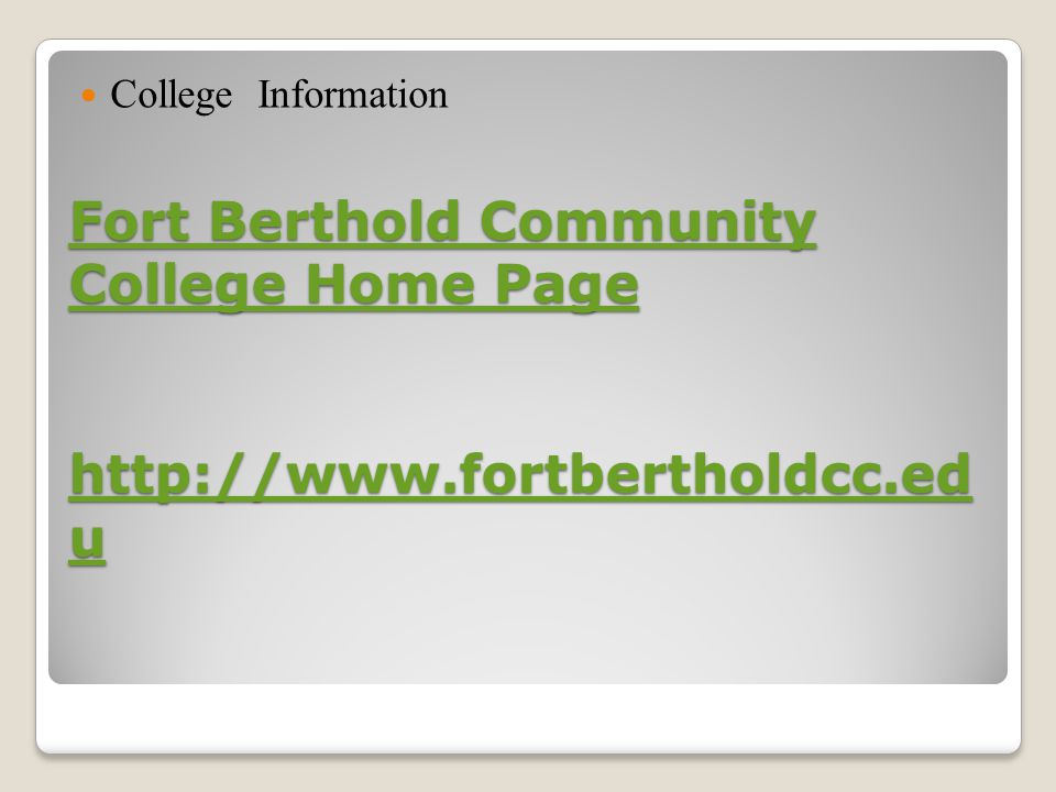 Fort Berthold Community College Home Page http://www.fortbertholdcc.ed u Fort Berthold Community College Home Page http://www.fortbertholdcc.ed u College Information