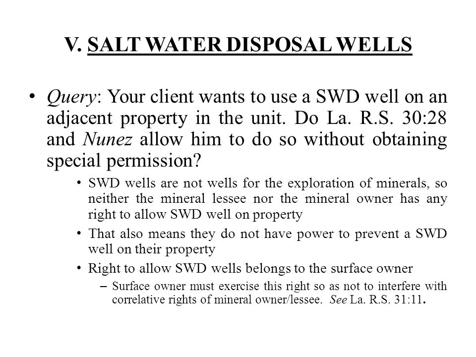 V. SALT WATER DISPOSAL WELLS Query: Your client wants to use a SWD well on an adjacent property in the unit. Do La. R.S. 30:28 and Nunez allow him to