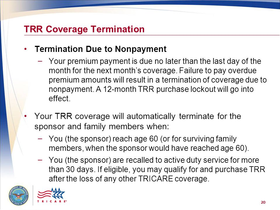 20 TRR Coverage Termination Termination Due to Nonpayment – Your premium payment is due no later than the last day of the month for the next month's coverage.