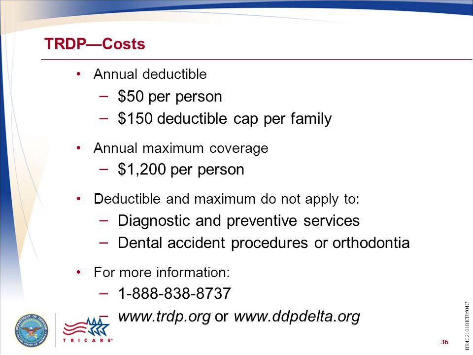 36 TRDP—Costs Annual deductible – $50 per person – $150 deductible cap per family Annual maximum coverage – $1,200 per person Deductible and maximum d