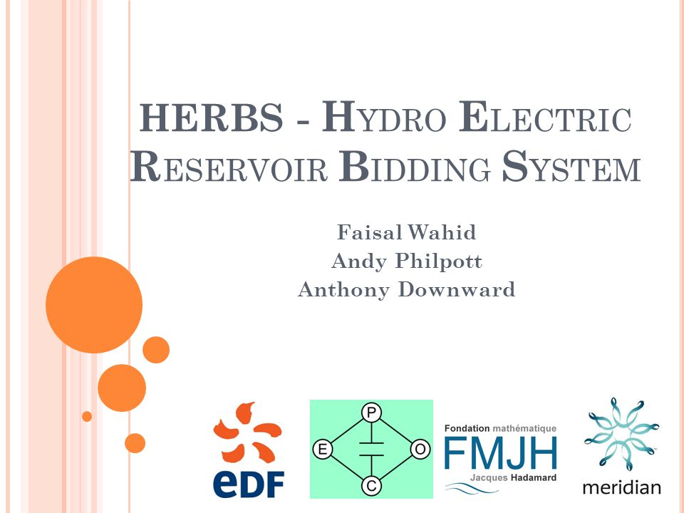 HERBS - H YDRO E LECTRIC R ESERVOIR B IDDING S YSTEM Faisal Wahid Andy Philpott Anthony Downward