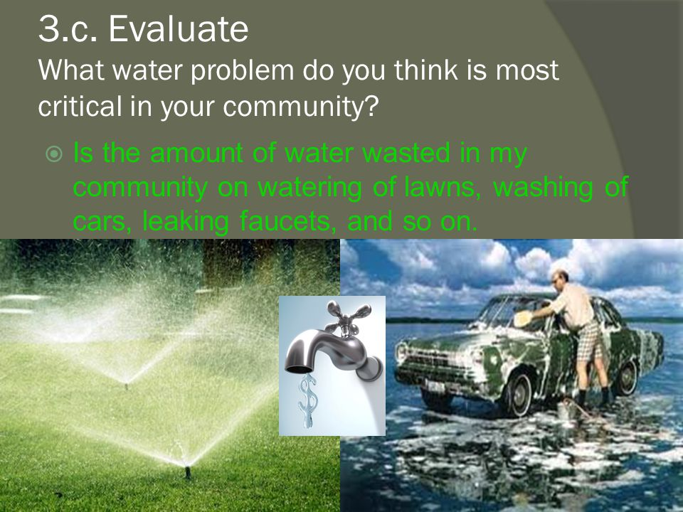 3.c.Evaluate What water problem do you think is most critical in your community.