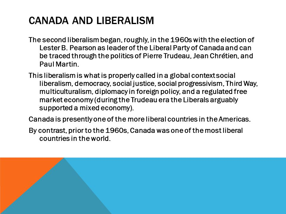 CANADA AND LIBERALISM The second liberalism began, roughly, in the 1960s with the election of Lester B. Pearson as leader of the Liberal Party of Cana
