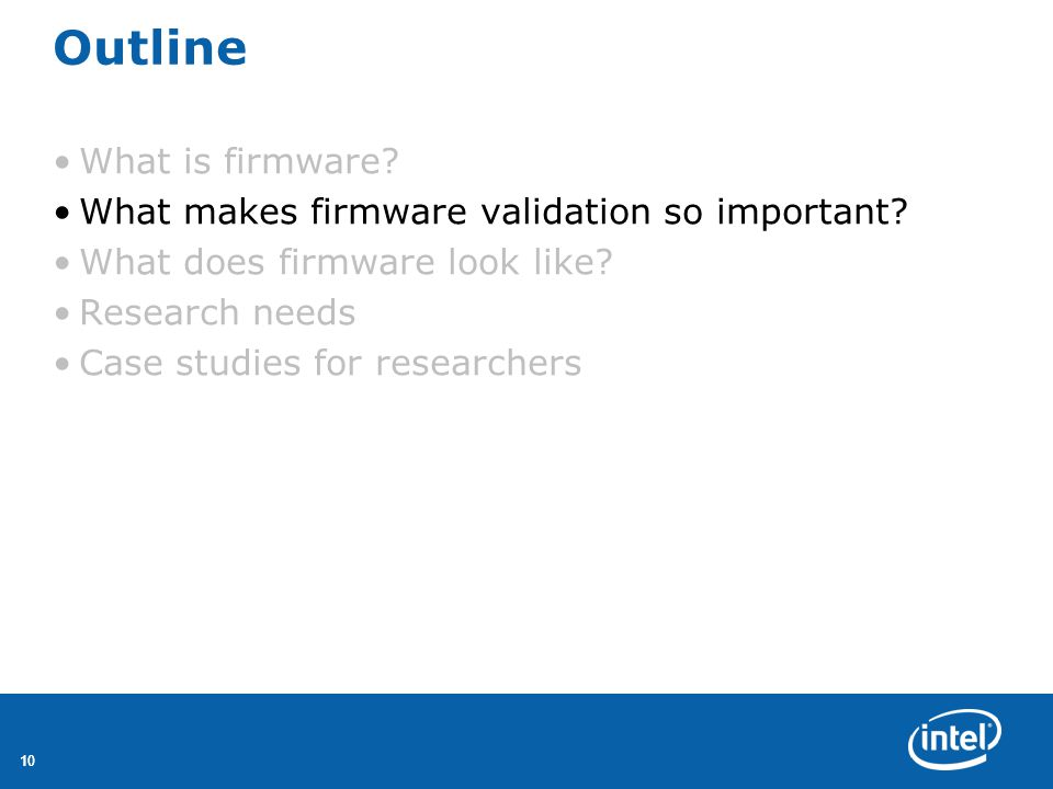 10 Outline What is firmware. What makes firmware validation so important.