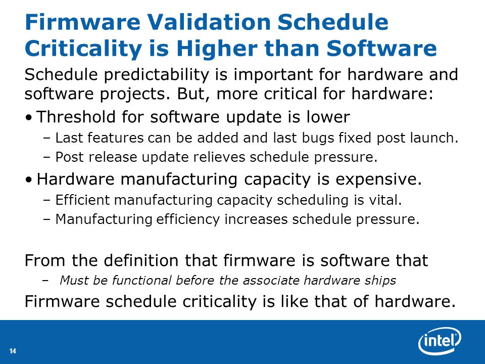 14 Firmware Validation Schedule Criticality is Higher than Software Schedule predictability is important for hardware and software projects.