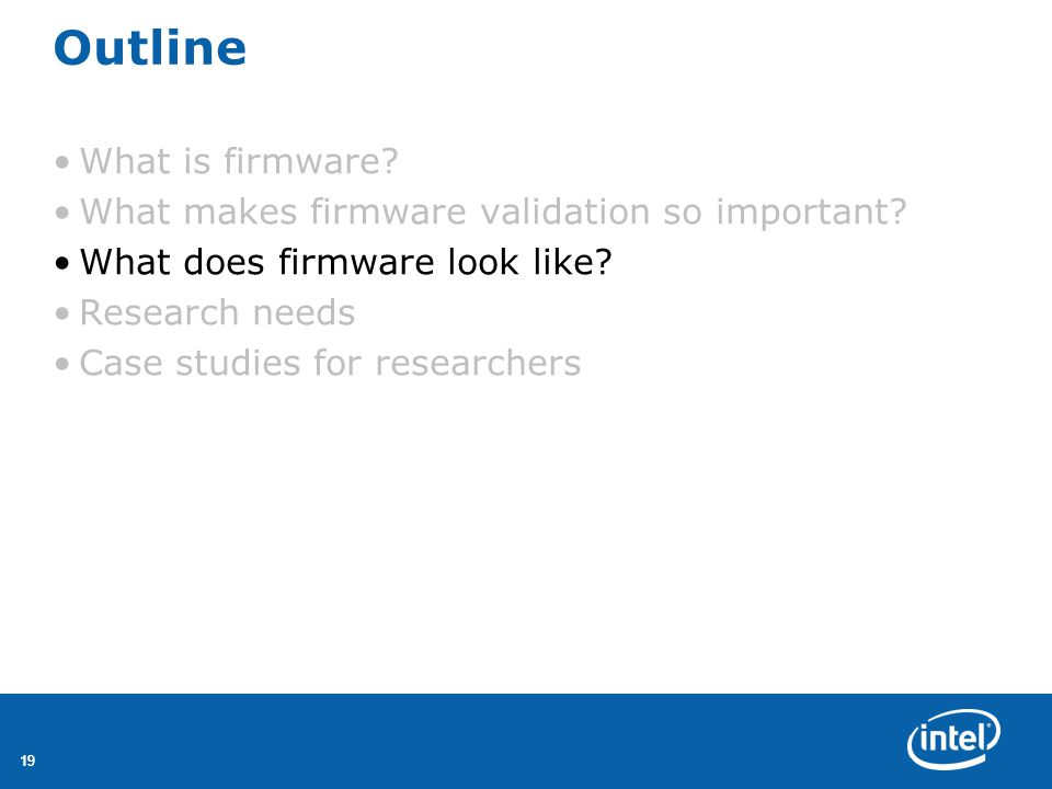 19 Outline What is firmware. What makes firmware validation so important.