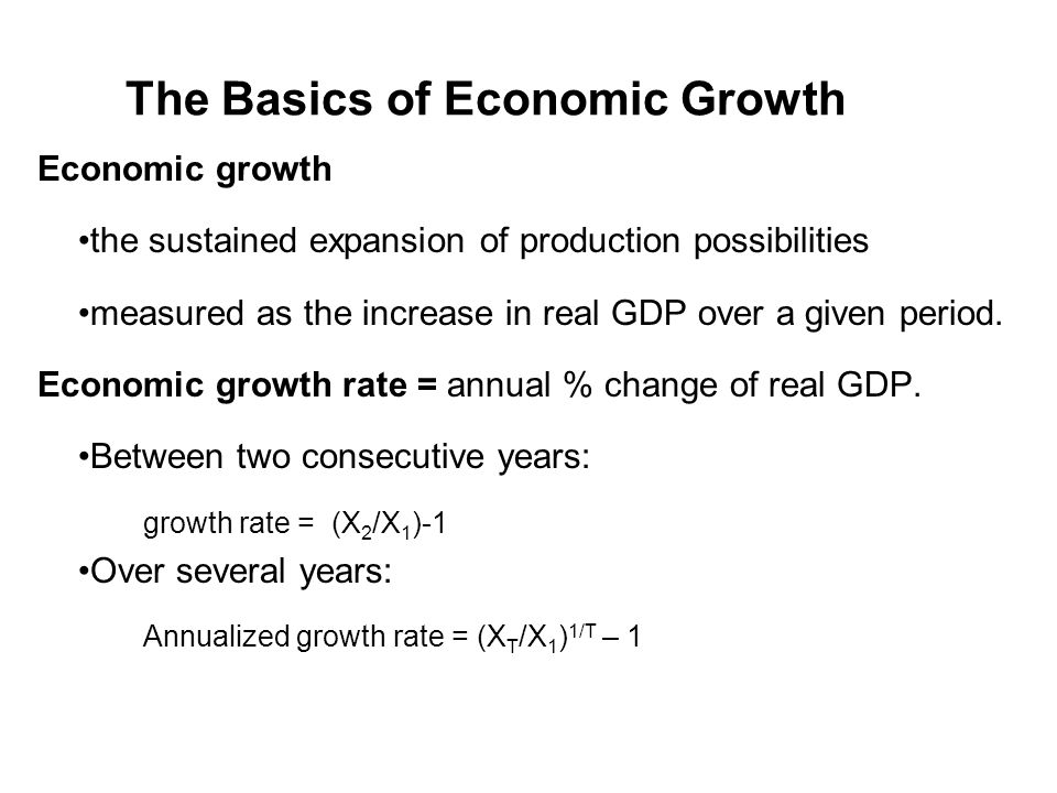 The Basics of Economic Growth Economic growth the sustained expansion of production possibilities measured as the increase in real GDP over a given pe
