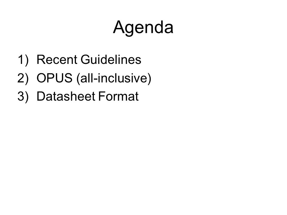 Agenda 1)Recent Guidelines 2)OPUS (all-inclusive) 3)Datasheet Format