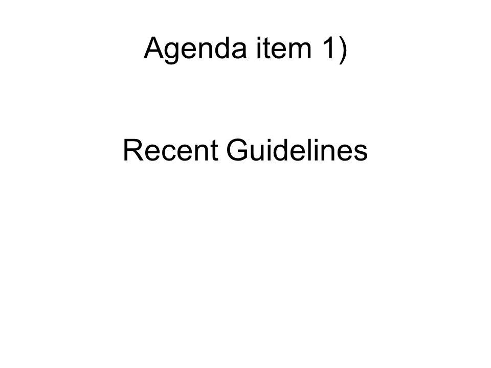 Recent Guidelines Agenda item 1)