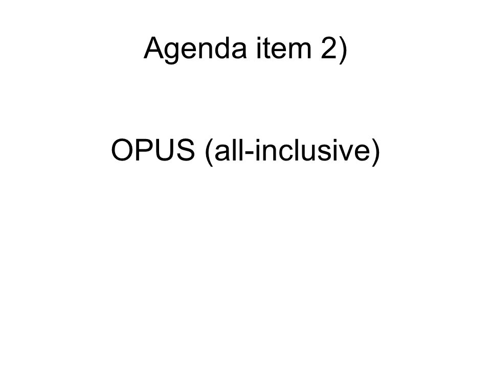 OPUS (all-inclusive) Agenda item 2)