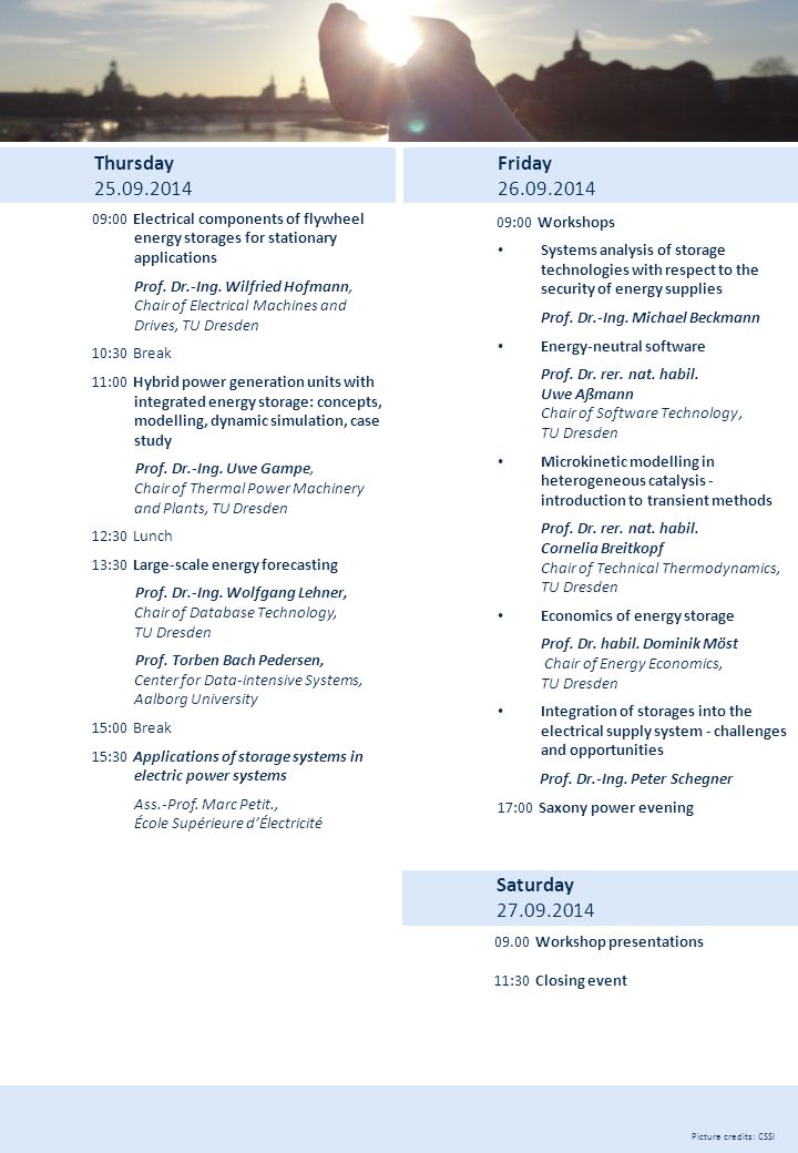 Thursday 25.09.2014 09.00 parallel workshops to specific storage themes: 09:00 Workshops Systems analysis of storage technologies with respect to the security of energy supplies Prof.