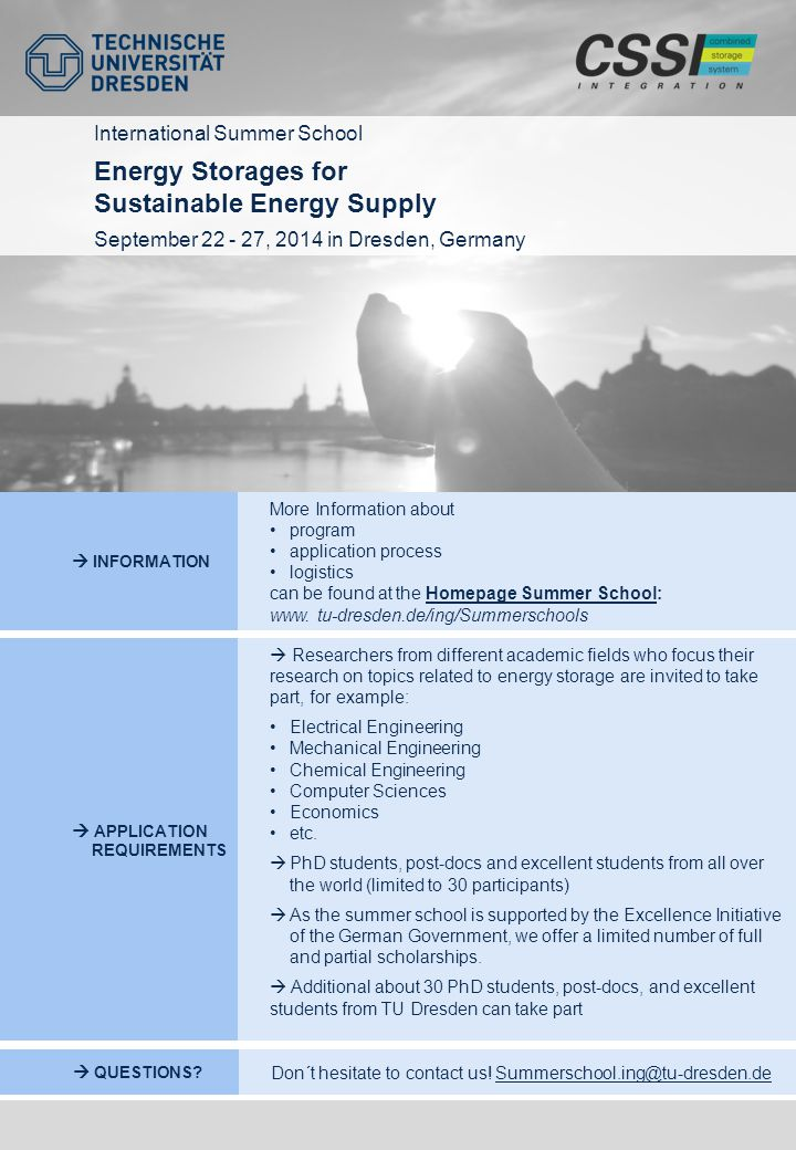 International Summer School Energy Storages for Sustainable Energy Supply September 22 - 27, 2014 in Dresden, Germany  PREIS More Information about program application process logistics can be found at the Homepage Summer School:Homepage Summer School www.