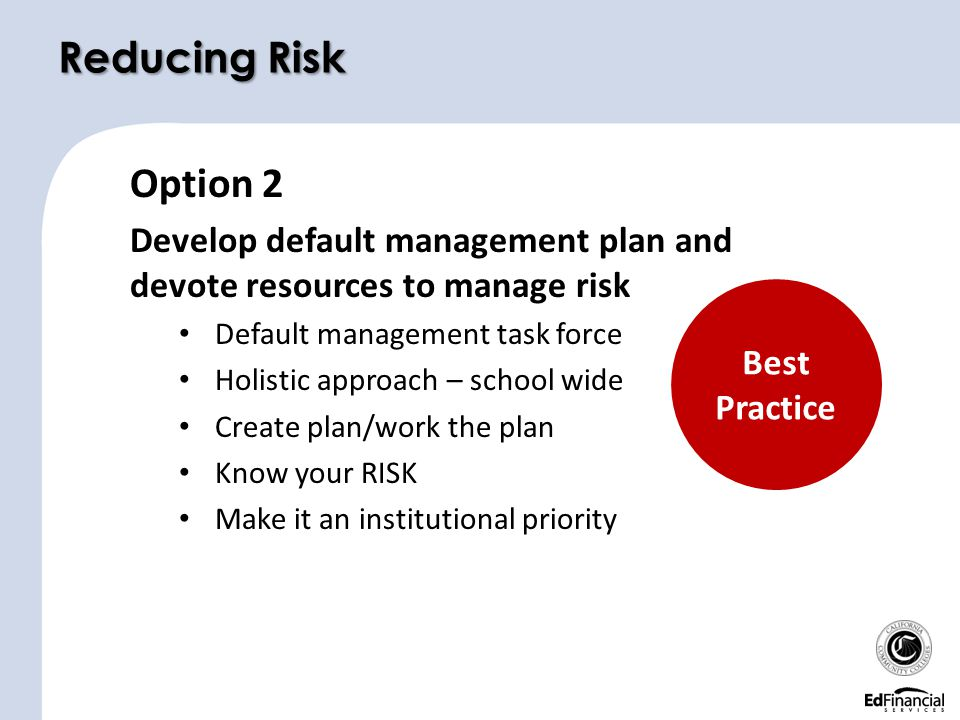 Option 2 Develop default management plan and devote resources to manage risk Default management task force Holistic approach – school wide Create plan