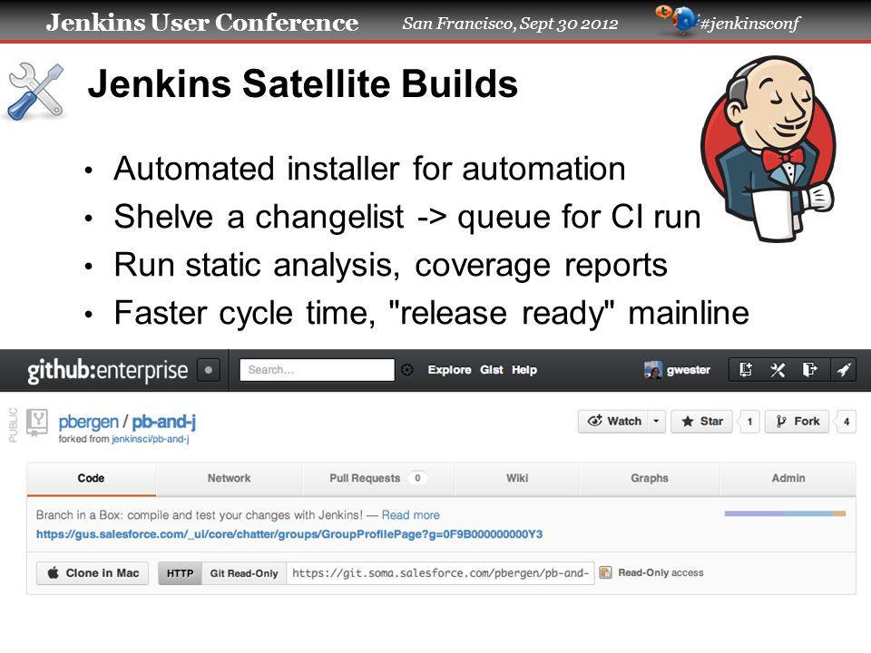 Jenkins User Conference San Francisco, Sept 30 2012 #jenkinsconf Jenkins Satellite Builds Automated installer for automation Shelve a changelist -> qu