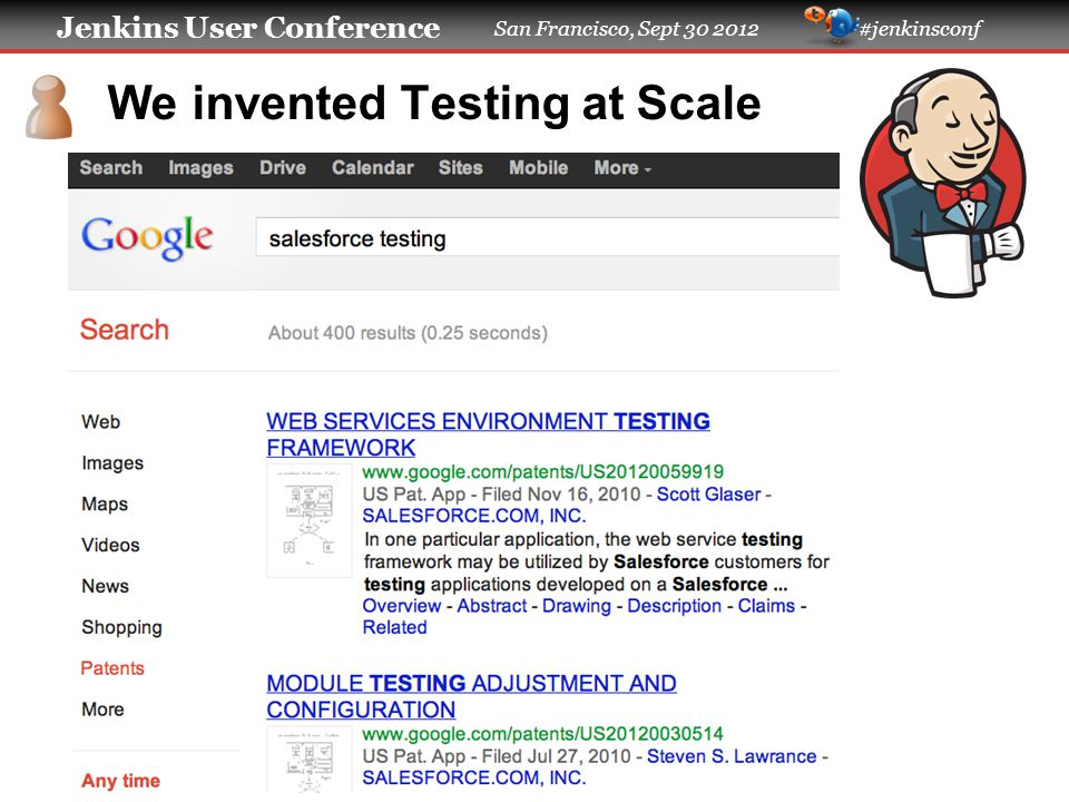 Jenkins User Conference San Francisco, Sept 30 2012 #jenkinsconf We invented Testing at Scale