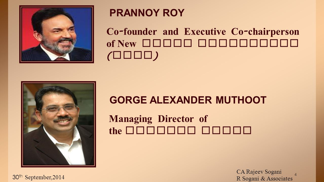 4 Co - founder and Executive Co - chairperson of New Delhi Television ( NDTV ) Managing Director of the Muthoot Group PRANNOY ROY GORGE ALEXANDER MUTHOOT CA Rajeev Sogani R Sogani & Associates 30 th September,2014