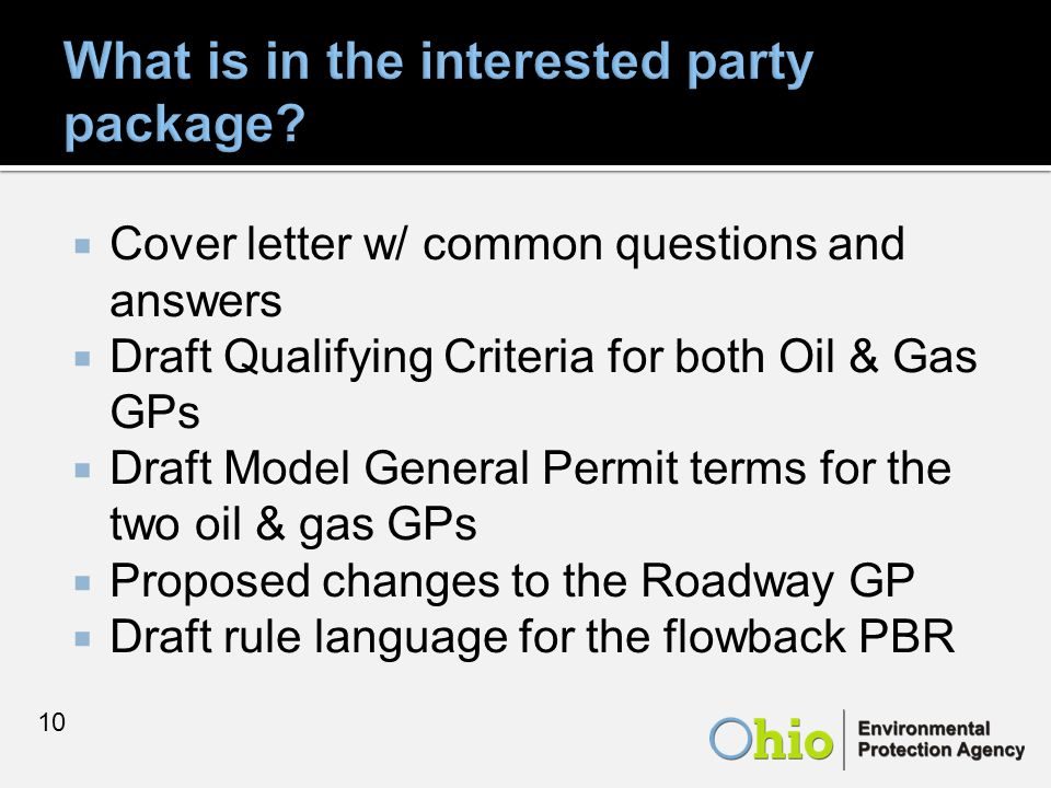  Cover letter w/ common questions and answers  Draft Qualifying Criteria for both Oil & Gas GPs  Draft Model General Permit terms for the two oil & gas GPs  Proposed changes to the Roadway GP  Draft rule language for the flowback PBR 10