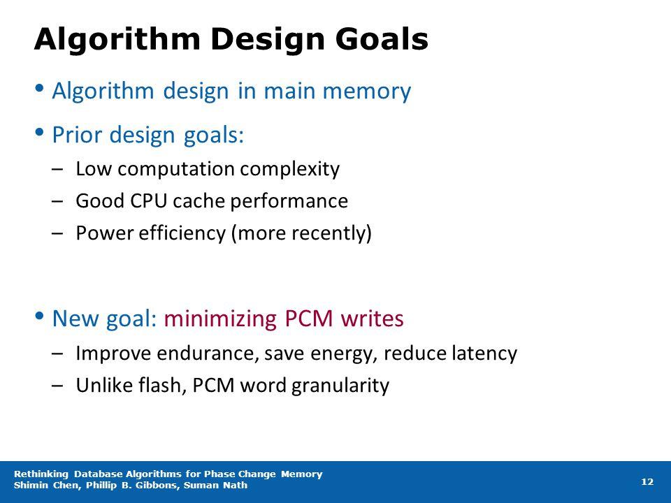 Algorithm Design Goals Algorithm design in main memory Prior design goals: –Low computation complexity –Good CPU cache performance –Power efficiency (