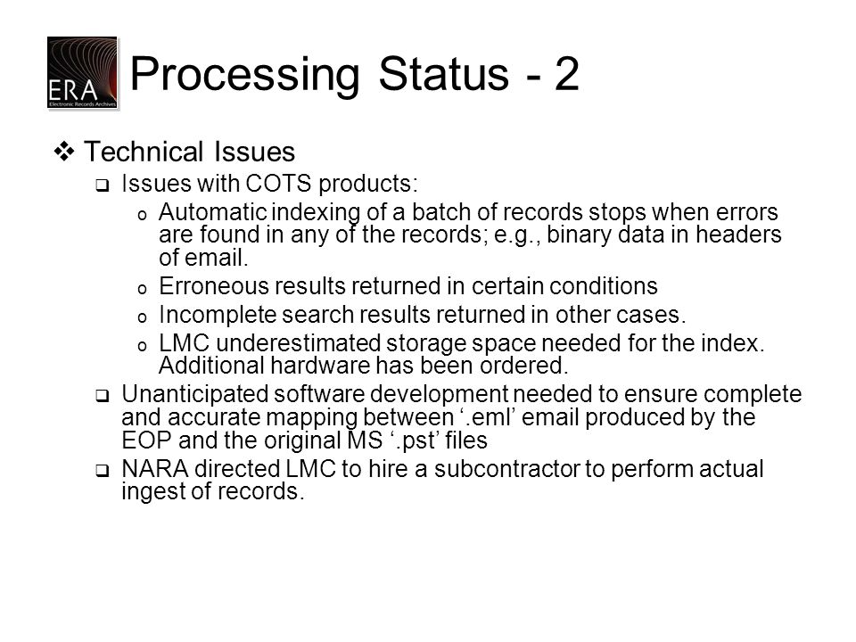Processing Status - 2  Technical Issues  Issues with COTS products: o Automatic indexing of a batch of records stops when errors are found in any of