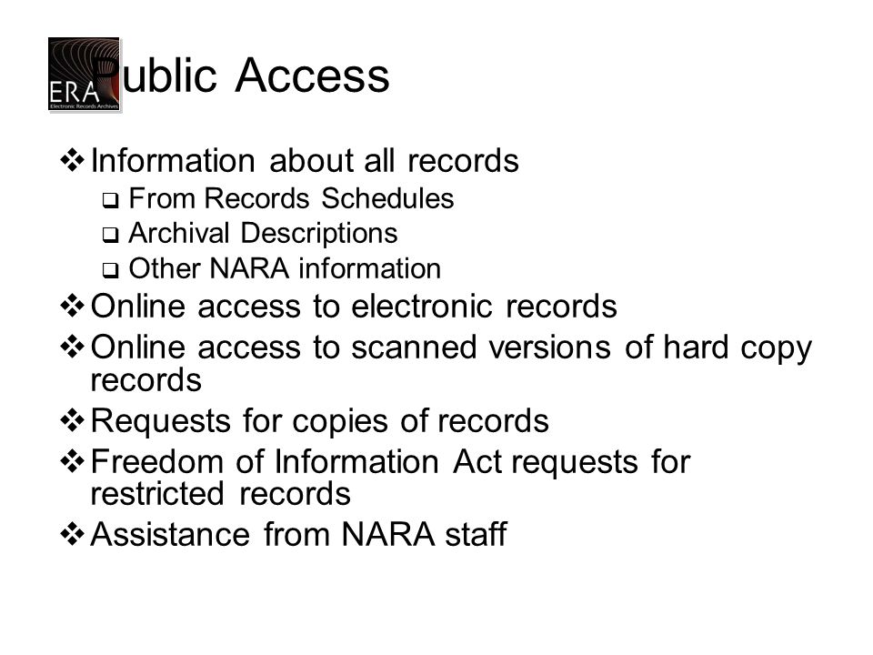 Public Access  Information about all records  From Records Schedules  Archival Descriptions  Other NARA information  Online access to electronic