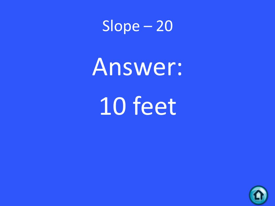 Slope – 20 Answer: 10 feet