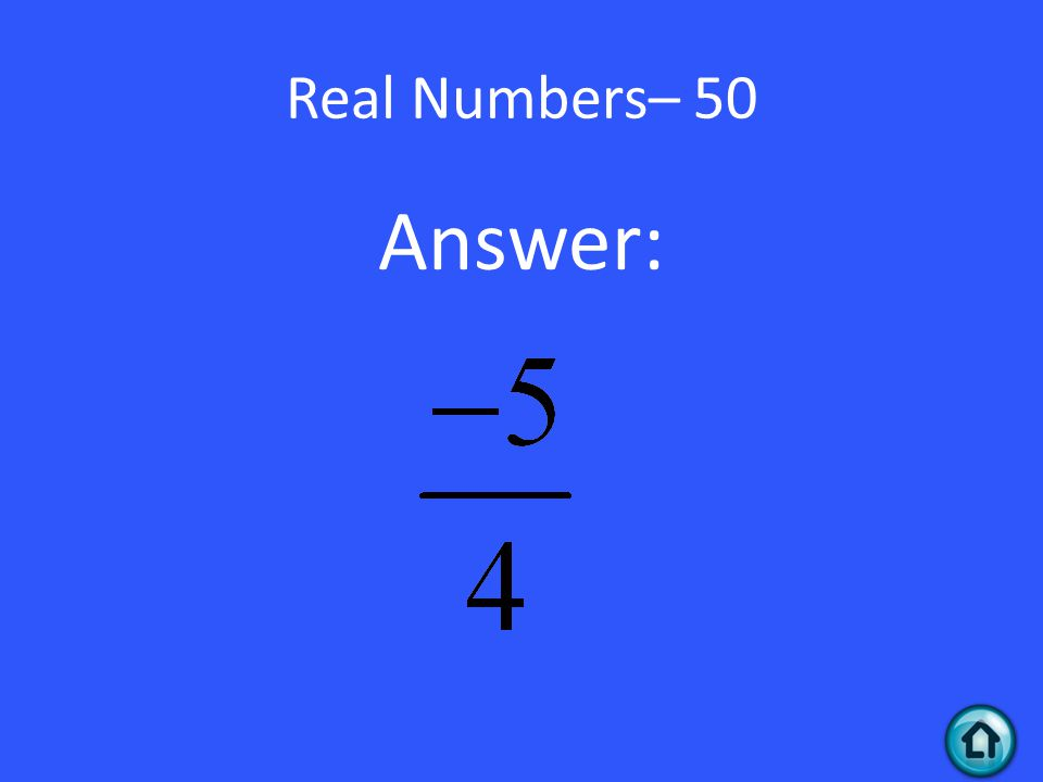 Real Numbers– 50 Answer: