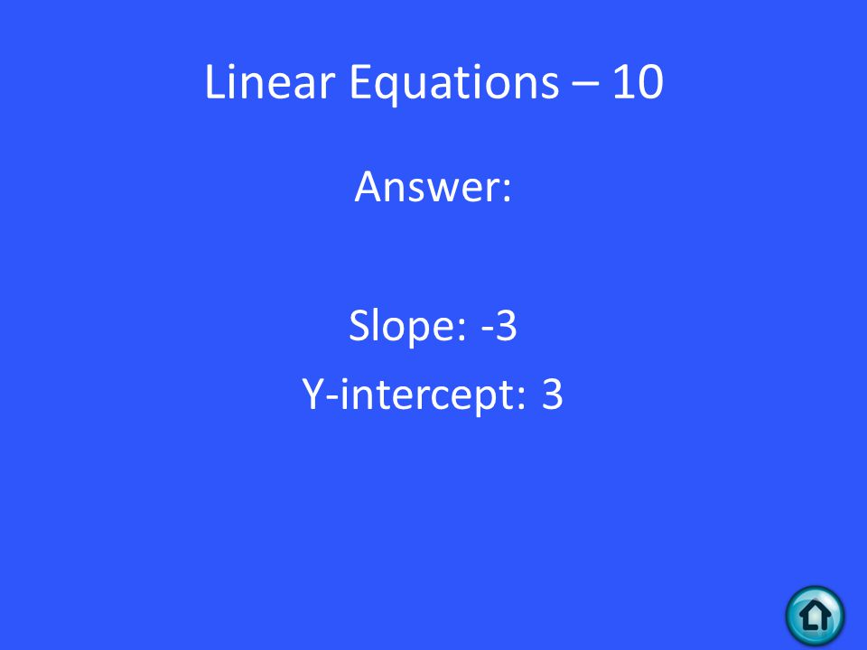 Linear Equations – 10 Answer: Slope: -3 Y-intercept: 3