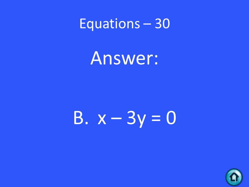 Equations – 30 Answer: B.x – 3y = 0
