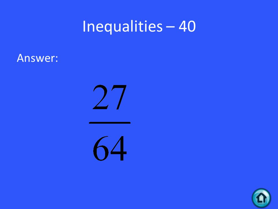 Inequalities – 40 Answer: