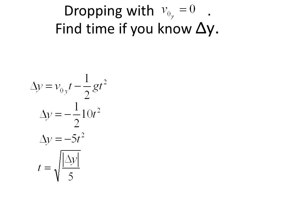 Dropping with. Find time if you know Δy.