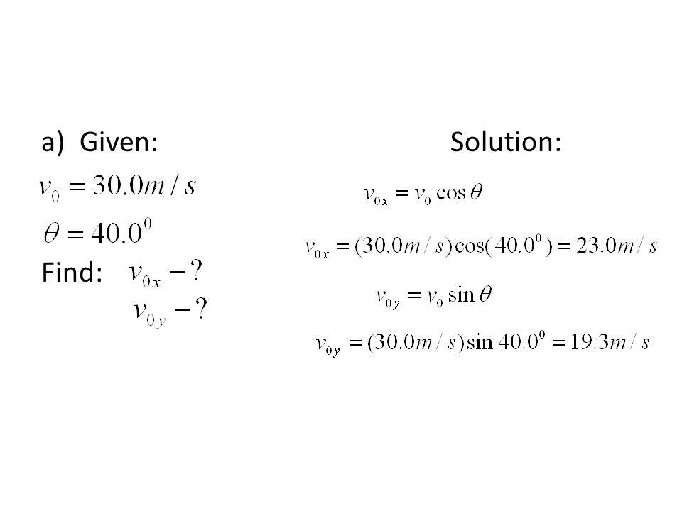 a)Given:Solution: Find:
