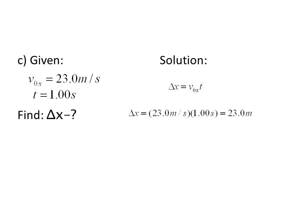 c) Given: Solution: Find: Δx-?