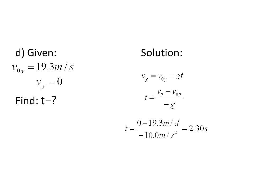 d) Given: Solution: Find: t-?
