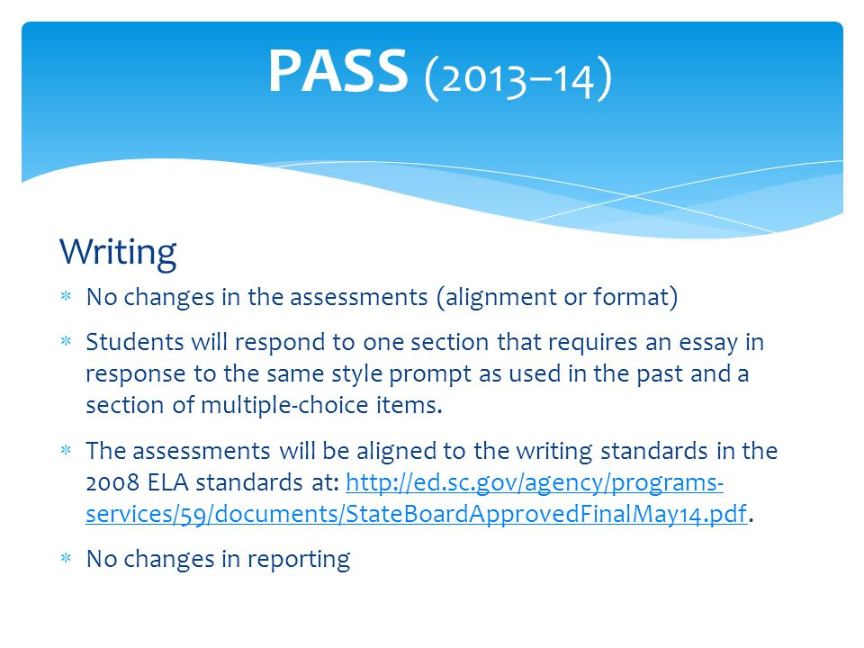 Writing  No changes in the assessments (alignment or format)  Students will respond to one section that requires an essay in response to the same st