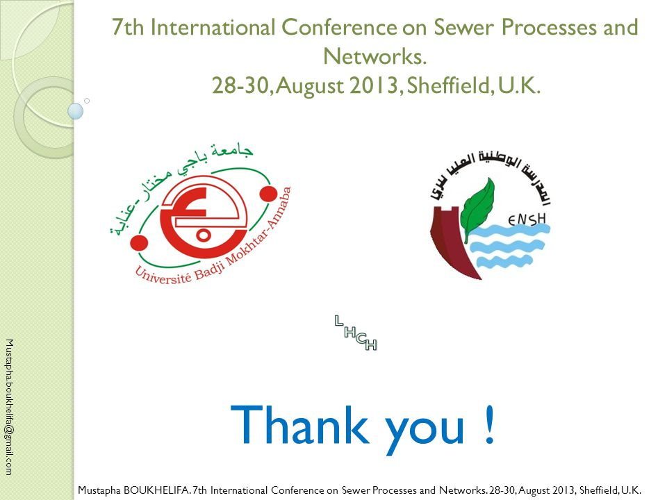 Mustapha BOUKHELIFA. 7th International Conference on Sewer Processes and Networks.