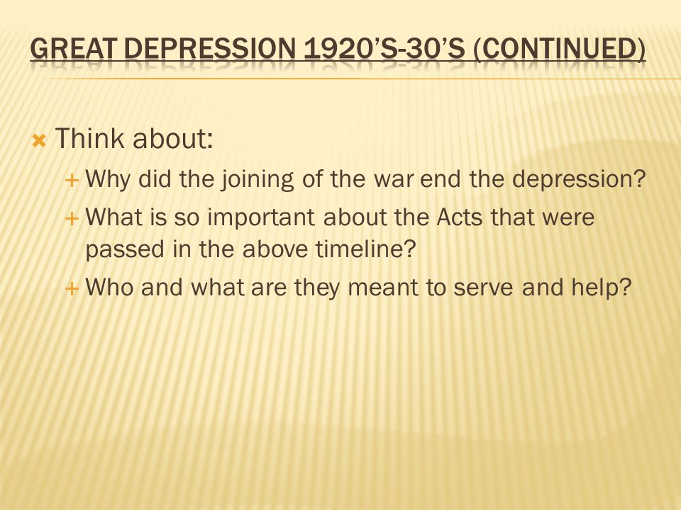  Think about:  Why did the joining of the war end the depression.