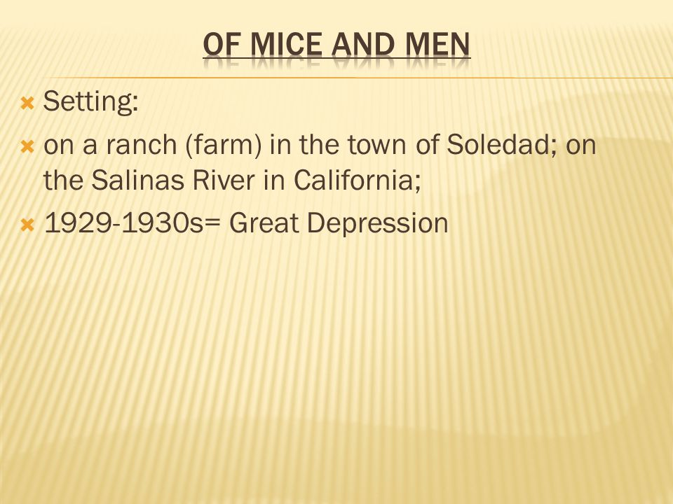  Setting:  on a ranch (farm) in the town of Soledad; on the Salinas River in California;  1929-1930s= Great Depression