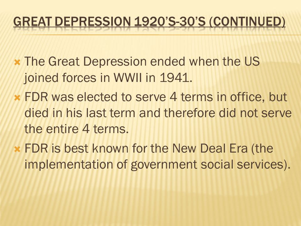  The Great Depression ended when the US joined forces in WWII in 1941.