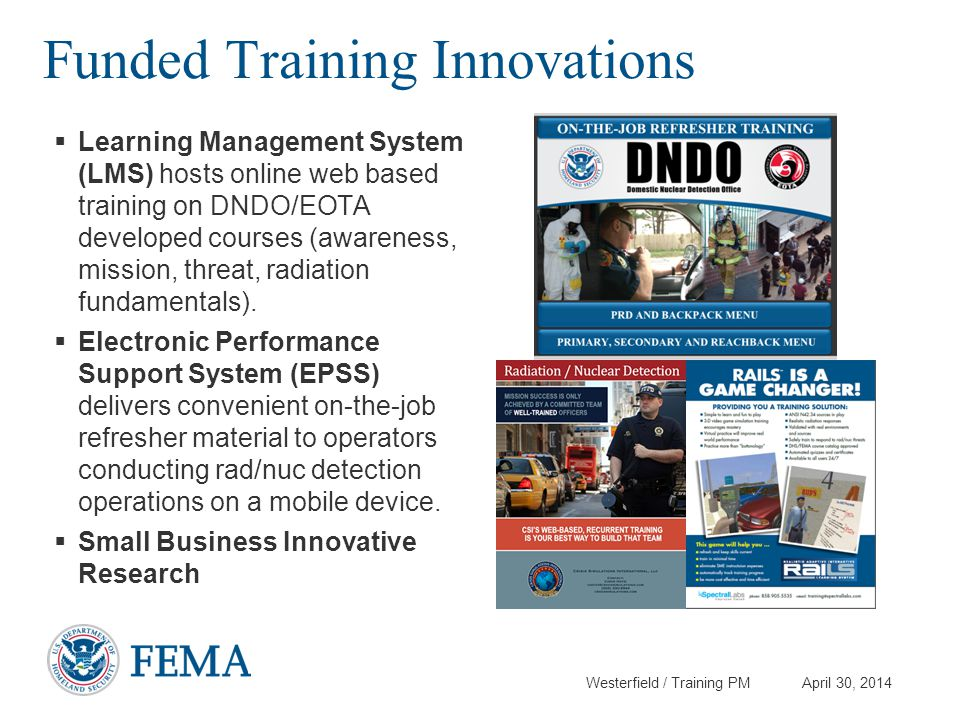 Westerfield / Training PM April 30, 2014 Funded Training Innovations  Learning Management System (LMS) hosts online web based training on DNDO/EOTA d