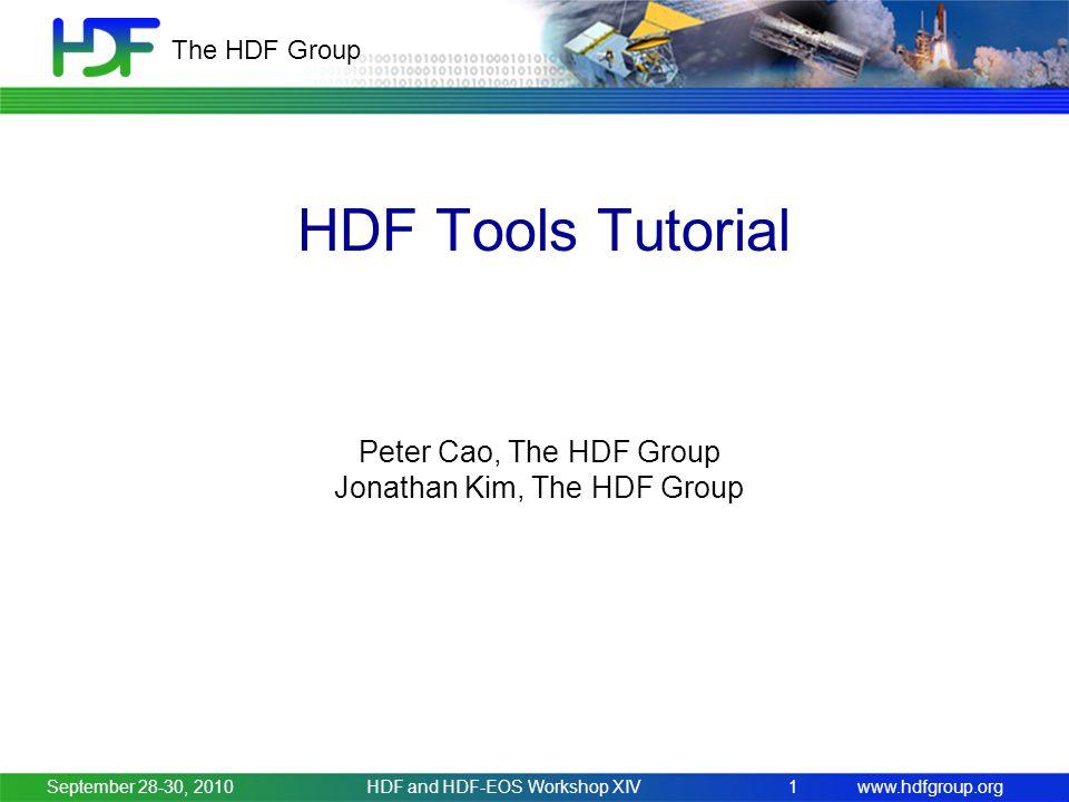 www.hdfgroup.org The HDF Group HDF Tools Tutorial September 28-30, 2010HDF and HDF-EOS Workshop XIV1 Peter Cao, The HDF Group Jonathan Kim, The HDF Group