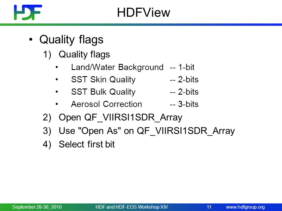 www.hdfgroup.org HDFView Quality flags 1)Quality flags Land/Water Background -- 1-bit SST Skin Quality -- 2-bits SST Bulk Quality -- 2-bits Aerosol Co