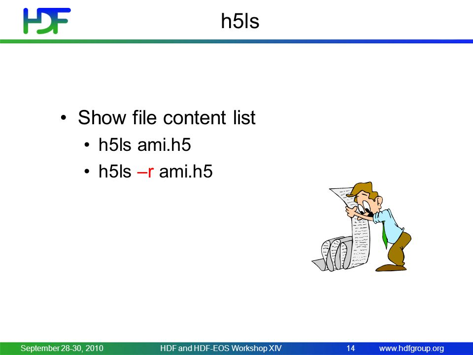 www.hdfgroup.org h5ls Show file content list h5ls ami.h5 h5ls –r ami.h5 September 28-30, 2010HDF and HDF-EOS Workshop XIV14